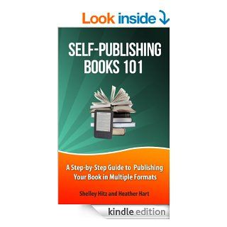 Self Publishing Books 101 A Step by Step Guide to� Publishing Your Book in Multiple Formats (Author 101 Series) eBook Shelley Hitz, Heather Hart Kindle Store