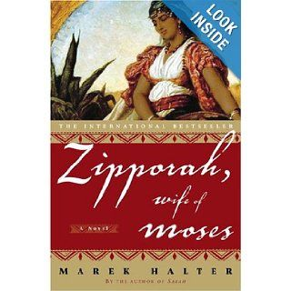 Zipporah, Wife of Moses: A Novel: Marek Halter: 9781400052790: Books