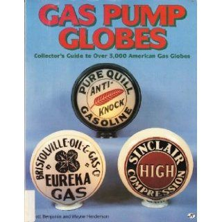 Gas Pump Globes: Collector's Guide to over 3, 000 American Gas Globes: Scott Benjamin, Wayne Henderson: 9780879387976: Books