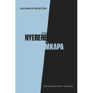 Tanzania in Transition: From Nyerere to Mkapa [Paperback] [2010] (Author) Kjell Havnevik, Aida C. Isinika: Books