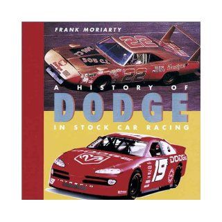 History of Dodge in Stock Car Racing Frank Moriarty 9781574271232 Books