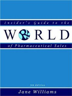 Insider's Guide to the World of Pharmaceutical Sales, Seventh Edition (9780970415363) Jane Williams Books
