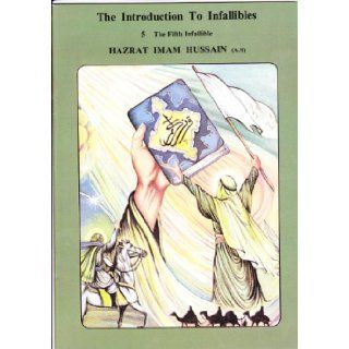 Introduction to Infallibles: The Fifth Infallible, Hazrat Imam Hussain (A.S.) (Introduction to Infallibles, 5): Sayyid Mehdi Ayatullahi, Javed Iqbal Qazilbash: Books