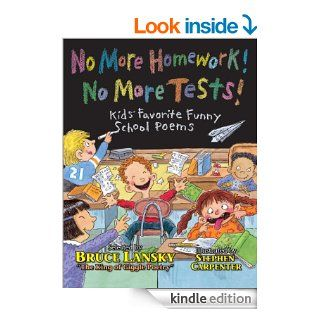 No More Homework! No More Tests!: Kids Favorite Funny School Poems eBook: Bruce Lansky, Stephen Carpenter: Kindle Store