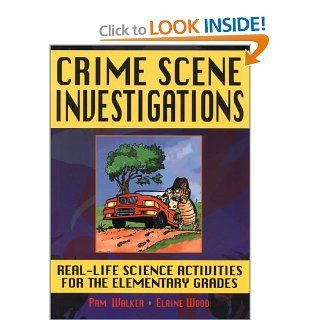 Crime Scene Investigations: Real Life Science Activities for the Elementary Grades (9780130842503): Pam Walker, Elaine Wood: Books