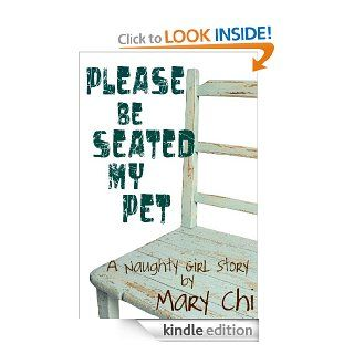 Please Be Seated My Pet (A Naughty Girl Story) eBook: Mary  Chi: Kindle Store
