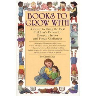 Books to Grow With: A Guide to Using the Best Children's Fiction for Everyday Issues and Tough Challenges: Cheryl Coon: 9780974802572: Books