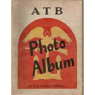 ATB Photo Album  Little Creek, Virginia [Amphibious Training Base] United States Navy Books