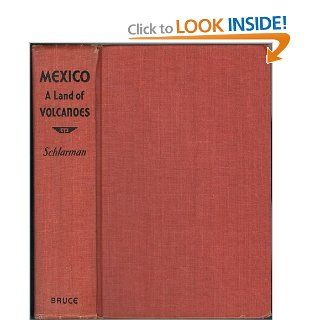 MEXICO A Land of Volcanoes. from Cortes to Aleman: Joseph H. L. Schlarman: Books