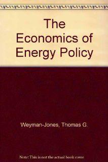 The Economics of Energy Policy: Thomas G. Weyman Jones: 9780566009198: Books