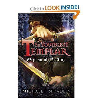 Orphan of Destiny: Book 3 (The Youngest Templar): Michael Spradlin: 9780399247651: Books