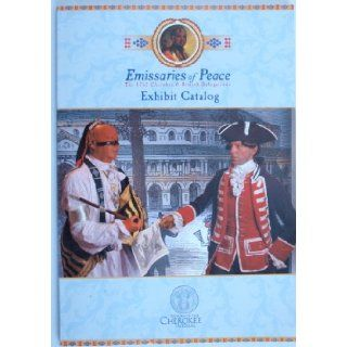EMISSARIES OF PEACE: The 1762 Cherokee & British Delegations. An Exhibit of the Museum of the Cherokee Indian: Books