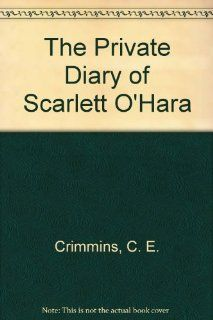 The Private Diary of Scarlett O'Hara: Cathy Crimmins, Tom Maeder: 9780787107284: Books