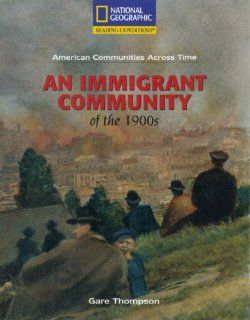 Reading Expeditions (Social Studies American Communities Across Time; Social Studies) An Immigrant Community of the 1900s (9780792286868) Gare Thompson, Alfredo Schifini Books