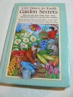 1, 112 Down To Earth Garden Secrets Here Are Tips That Really Work   From Backyard Gardeners Across the Country Julie Landry, Jeff Nowak, Reiman Publications 9780898212334 Books