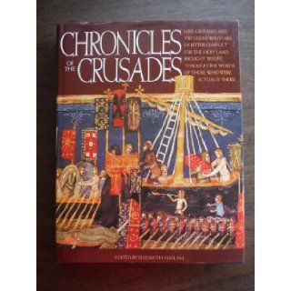 Chronicles of the Crusades Nine Crusades and Two Hundred Years of Bitter Conflict for the Holy Land Brought to Life Through the Words of Those Who Were Actually There (9781555843656) Elizabeth Hallam Books