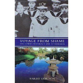 Voyage from shame: The Cowra breakout and afterwards: Harry Gordon: 9780702226281: Books