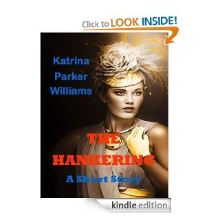 The Hankering (A Short Story)    Also Read Slave Auction, Missus Buck, Trouble Down South and Other Stories, and Mo' Trouble Down South       (Trouble Down South Series)   Kindle edition by Katrina Parker Williams. Romance Kindle eBooks @ .