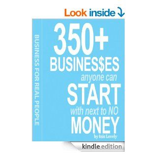 350+ Businesses Anyone Can Start With Next to NO Money (Business for Real People)   Kindle edition by Inis Lovely. Business & Money Kindle eBooks @ .