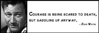Wall Quote   John Wayne   Courage Is Being Scared to Death, but Saddling up Anyway   Prints