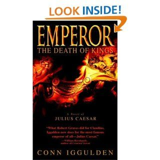 Emperor The Death of Kings A Novel of Julius Caesar   Kindle edition by Conn Iggulden. Literature & Fiction Kindle eBooks @ .