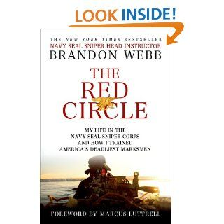 The Red Circle: My Life in the Navy SEAL Sniper Corps and How I Trained America's Deadliest Marksmen eBook: Brandon Webb, John David Mann, Marcus Luttrell: Kindle Store