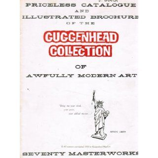 Priceless Catalogue and Illustrated Brochure of the Guggenhead Collection of Awfully Modern Art Paul And Lee Anthony Books