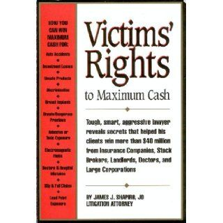 Injury victims' rights to maximum cash The facts on how to collect money from insurance companies, corporations, doctors, landlords, stockbrokers,or anyone who has caused you injury or loss JD James J Shapiro 9781883527013 Books