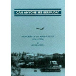 Can Anyone See Bermuda? Memoirs of an Airline Pilot (1941 1976) Archie S. Jackson, Peter G. Campbell 9780951559857 Books