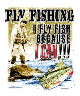 Fly Fish Because I Can Fishing T Shirt Clothing