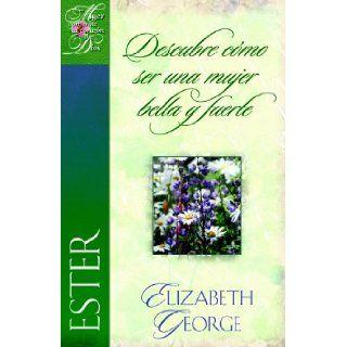 """""""Ester, descubre como ser una mujer bella y fuerte"""" (Una mujer conforme al coraz�n de Dios) (Spanish Edition): Elizabeth George: 9780825412592: Books"""