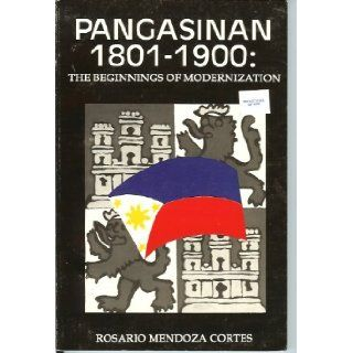 Pangasinan, 1801 1900 The Beginnings of Modernization Rosario Mendoza Cortez 9789711004262 Books