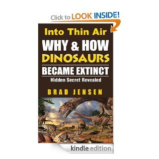 Into Thin Air: Why and How the Dinosaurs Became Extinct eBook: Brad Jensen: Kindle Store