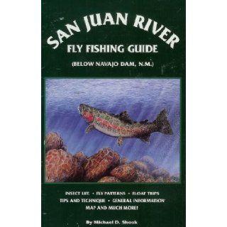 The San Juan River Fly Fishing Guide (Below Navajo Dam, New Mexico) Michael D. Shook 9781889450063 Books