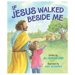 If Jesus Walked Beside Me Jill Roman Lord, Amy Wummer 9780824919207 Books