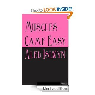 Muscles Came Easy eBook: Aled Islwyn: Kindle Store
