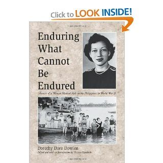 Enduring What Cannot Be Endured Memoir of a Woman Medical Aide in the Philippines in World War II (9780786408511) Dorothy Dore Dowlen, Theresa Kaminski Books
