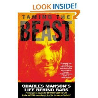Taming the Beast: Charles Manson's Life Behind Bars: Edward George, Dary Matera: 9780312209704: Books