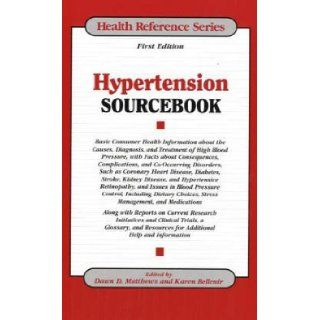 Hypertension Sourcebook: Basic Consumer Health Information About the Causes, Diagnosis, and Treatment of High Blood Pressure, with Facts about Consequences, Complications, and (Health Reference): Dawn D. Matthews, Karen Bellenir: 9780780806740: Books