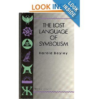 The Lost Language of Symbolism An Inquiry into the Origin of Certain Letters, Words, Names, Fairy Tales, Folklore, and Mythologies (v. 1) Bayley 9780806511009 Books