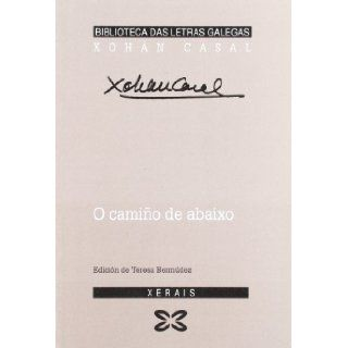 O Camino Del Abaixo / the Way It Below (Biblioteca Letras Galegas) (Galician Edition): Xohan Casal: 9788497822817: Books