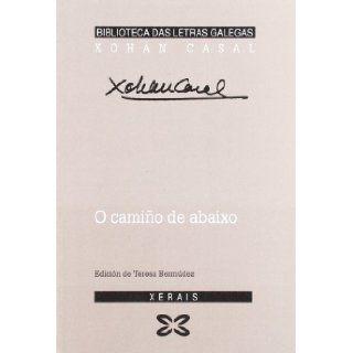O Camino Del Abaixo / the Way It Below (Biblioteca Letras Galegas) (Galician Edition) Xohan Casal 9788497822817 Books