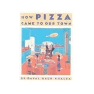 How Pizza Came to Our Town: Dayal Kaur Khalsa: 9780613278867: Books