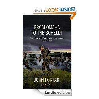 From Omaha to the Scheldt: The Story of 47 Royal Marine Commando during WWII (Updated Edition) eBook: John Forfar: Kindle Store