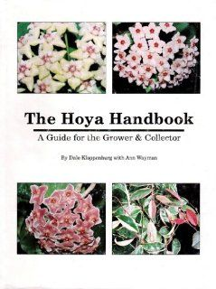 The Hoya Handbook: A Guide for the Grower and Collector: Dale Kloppenburg, Ann Wayman: 9780963048912: Books