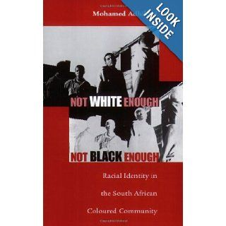 Not White Enough, Not Black Enough: Racial Identity in the South African Coloured Community (Ohio RIS Africa Series): Mohamed Adhikari: 9780896802445: Books