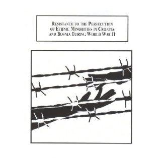 Resistance to the Persecution of Ethnic Minorities in Croatia and Bosnia During World War II Lisa M. Adeli 9780773447455 Books