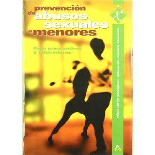 Prevenci�n de abusos sexuales a menores : gu�a para padres y educadores: Amaia Del Campo S�nchez: 9788481961218: Books