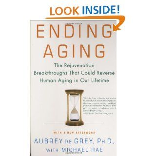Ending Aging: The Rejuvenation Breakthroughs That Could Reverse Human Aging in Our Lifetime: Aubrey de Grey, Michael Rae: 9780312367077: Books