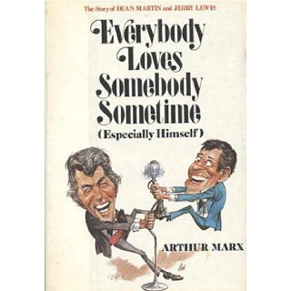Everybody loves somebody sometime (especially himself) The story of Dean Martin and Jerry Lewis Arthur Marx 9780801524301 Books